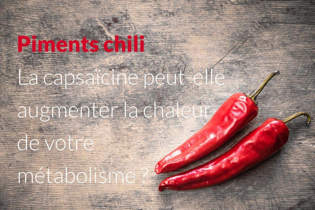 Chilli Peppers Can Capsaicin turn up the heat on your metabolism FR - Piments chili - La capsaïcine peut-elle augmenter la chaleur de votre métabolisme?