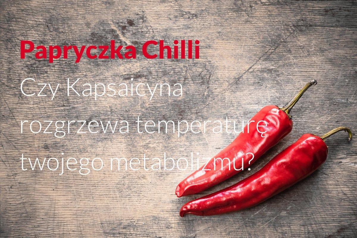 Chilli Peppers Can Capsaicin turn up the heat on your metabolism PL - Papryczka Chilli – Czy Kapsaicyna rozgrzewa temperaturę twojego metabolizmu?