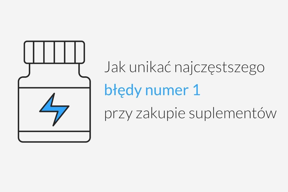 How to avoid the 1 most common mistake when buying supplements PL - Jak unikać najczęstszego błędy numer1 przy zakupie suplementów