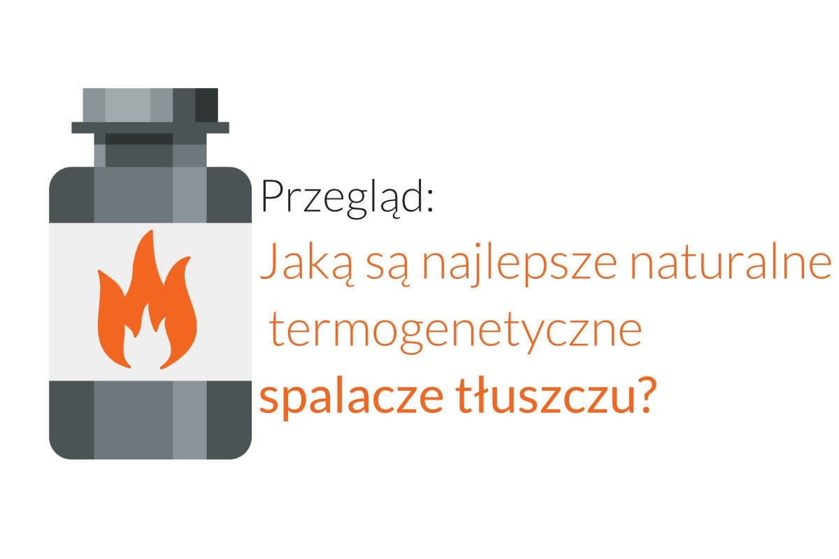 what are the best thermogenic fat burners PL - Przegląd: Jaką są najlepsze naturalne termogenetyczne spalacze tłuszczu?